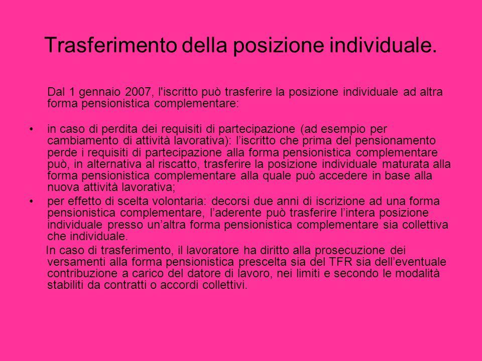 Trasferimento della posizione individuale. Dal 1 gennaio 2007, l'iscritto può trasferire la posizione individuale ad altra forma pensionistica complem