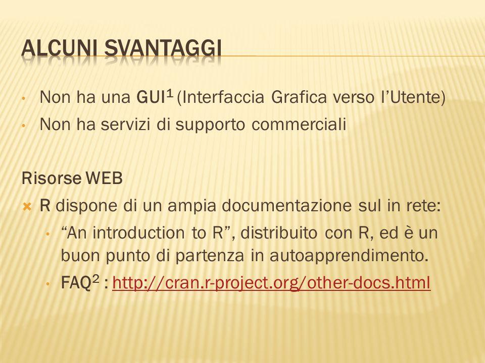 Non ha una GUI 1 (Interfaccia Grafica verso lUtente) Non ha servizi di supporto commerciali Risorse WEB R dispone di un ampia documentazione sul in re