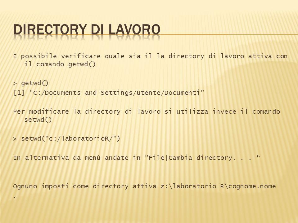 È possibile verificare quale sia il la directory di lavoro attiva con il comando getwd() > getwd() [1]