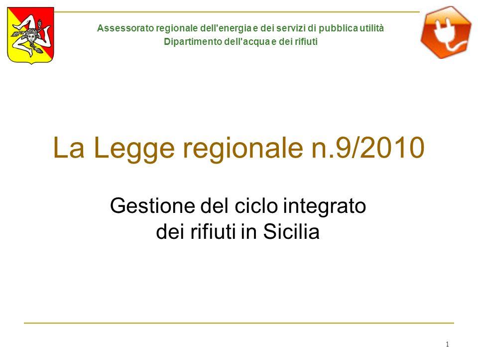 1 La Legge regionale n.9/2010 Gestione del ciclo integrato dei rifiuti in Sicilia Assessorato regionale dell'energia e dei servizi di pubblica utilità