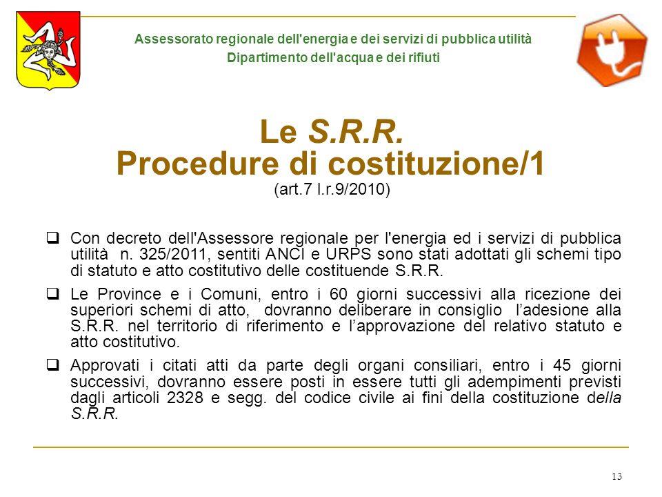 13 Le S.R.R. Procedure di costituzione/1 (art.7 l.r.9/2010) Con decreto dell'Assessore regionale per l'energia ed i servizi di pubblica utilità n. 325