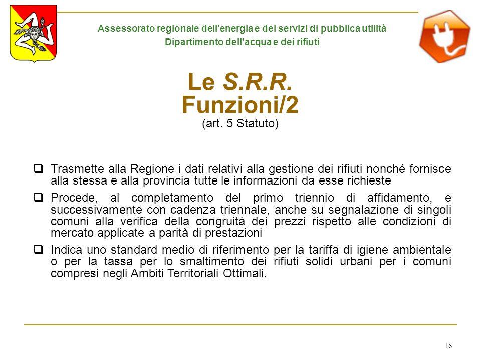 16 Le S.R.R. Funzioni/2 (art. 5 Statuto) Trasmette alla Regione i dati relativi alla gestione dei rifiuti nonché fornisce alla stessa e alla provincia