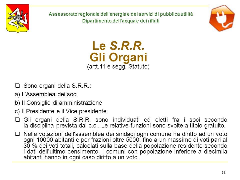 18 Le S.R.R. Gli Organi (artt.11 e segg. Statuto) Sono organi della S.R.R.: a) LAssemblea dei soci b) Il Consiglio di amministrazione c) Il Presidente