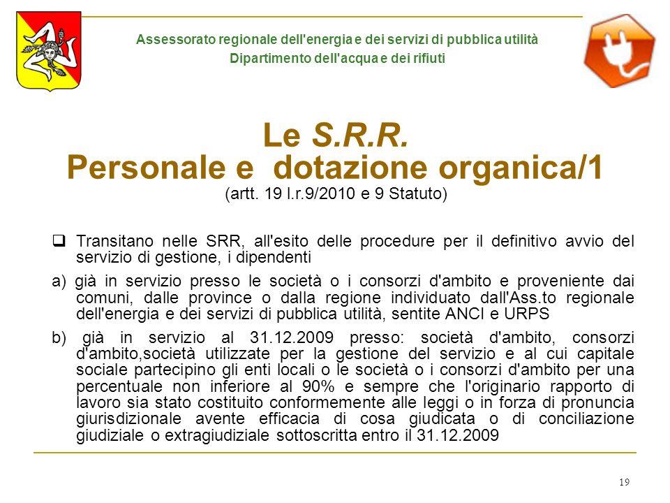 19 Le S.R.R. Personale e dotazione organica/1 (artt. 19 l.r.9/2010 e 9 Statuto) Transitano nelle SRR, all'esito delle procedure per il definitivo avvi