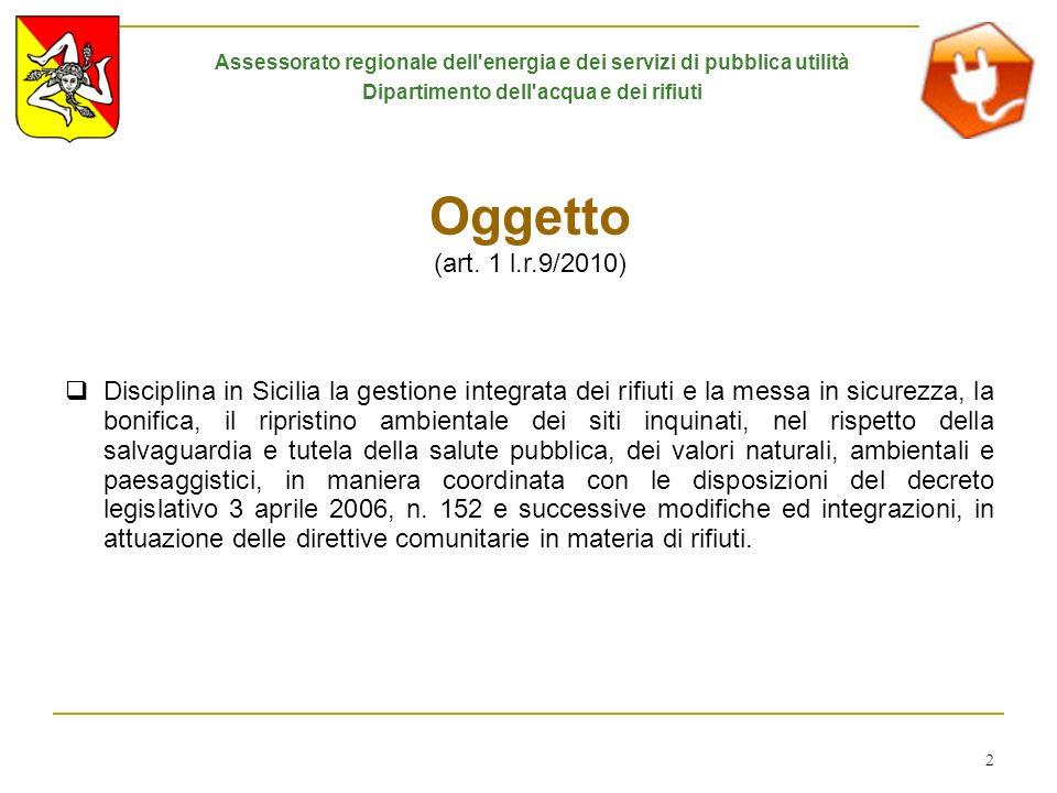 2 Oggetto (art. 1 l.r.9/2010) Disciplina in Sicilia la gestione integrata dei rifiuti e la messa in sicurezza, la bonifica, il ripristino ambientale d
