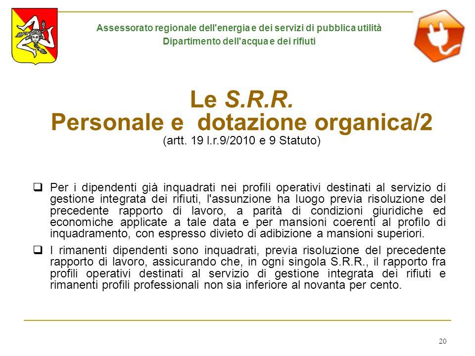 20 Le S.R.R. Personale e dotazione organica/2 (artt. 19 l.r.9/2010 e 9 Statuto) Per i dipendenti già inquadrati nei profili operativi destinati al ser