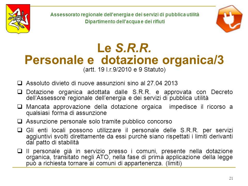 21 Le S.R.R. Personale e dotazione organica/3 (artt. 19 l.r.9/2010 e 9 Statuto) Assoluto divieto di nuove assunzioni sino al 27.04 2013 Dotazione orga
