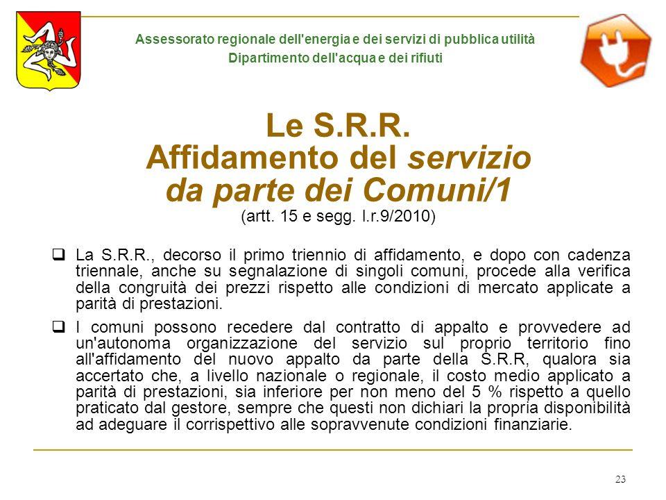 23 Le S.R.R. Affidamento del servizio da parte dei Comuni/1 (artt. 15 e segg. l.r.9/2010) La S.R.R., decorso il primo triennio di affidamento, e dopo