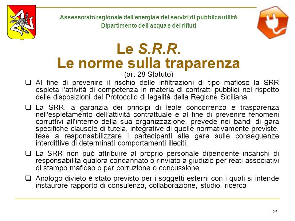 25 Le S.R.R. Le norme sulla traparenza (art 28 Statuto) Al fine di prevenire il rischio delle infiltrazioni di tipo mafioso la SRR espleta l'attività