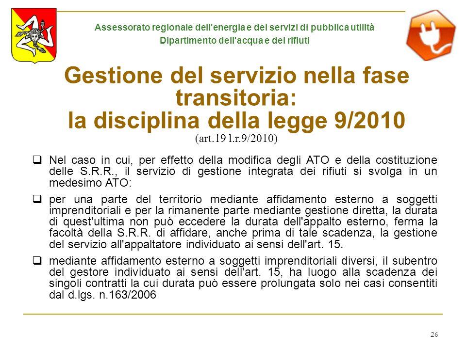 26 Gestione del servizio nella fase transitoria: la disciplina della legge 9/2010 (art.19 l.r.9/2010) Nel caso in cui, per effetto della modifica degl