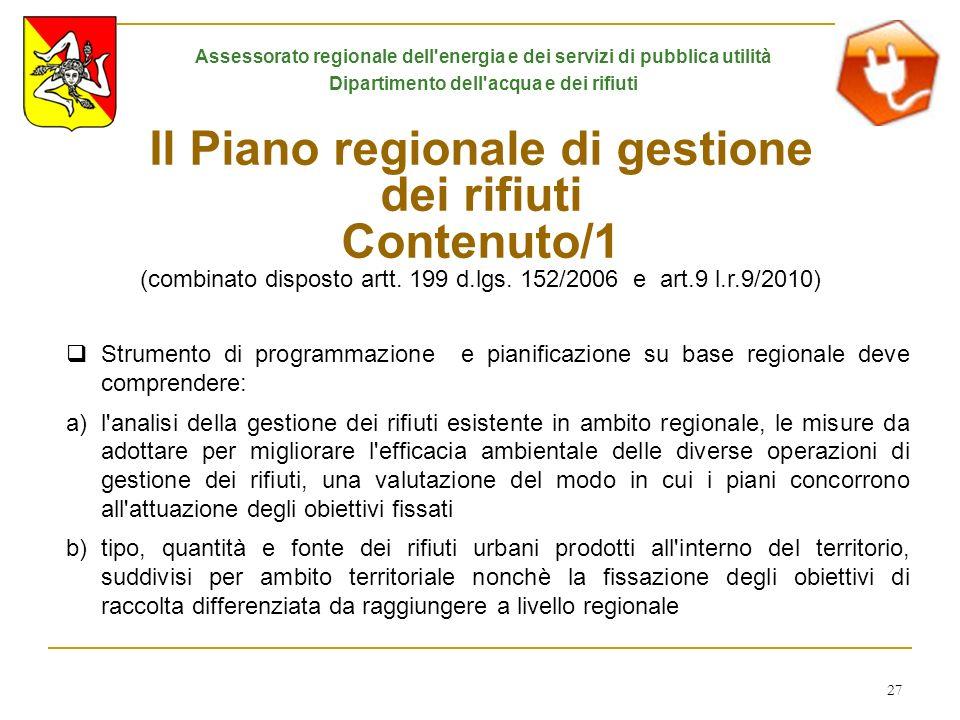 27 Il Piano regionale di gestione dei rifiuti Contenuto/1 (combinato disposto artt. 199 d.lgs. 152/2006 e art.9 l.r.9/2010) Strumento di programmazion