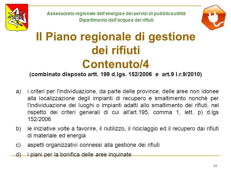 30 Il Piano regionale di gestione dei rifiuti Contenuto/4 (combinato disposto artt. 199 d.lgs. 152/2006 e art.9 l.r.9/2010) a)i criteri per l'individu