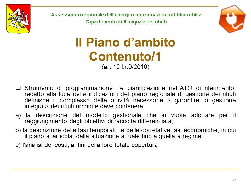 32 Il Piano dambito Contenuto/1 (art.10 l.r.9/2010) Strumento di programmazione e pianificazione nell'ATO di riferimento, redatto alla luce delle indi