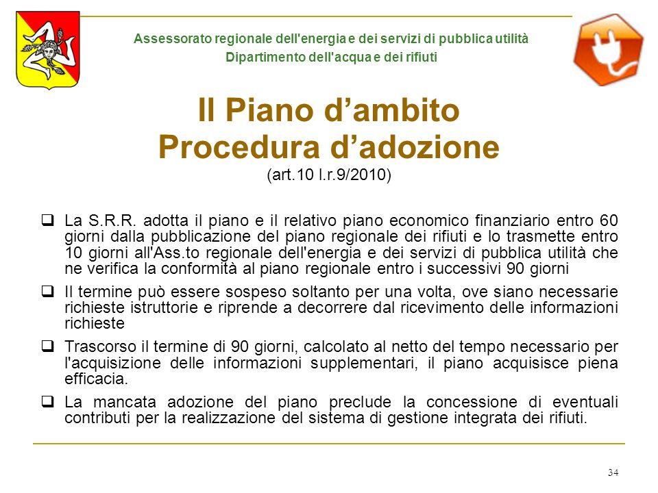 34 Il Piano dambito Procedura dadozione (art.10 l.r.9/2010) La S.R.R. adotta il piano e il relativo piano economico finanziario entro 60 giorni dalla