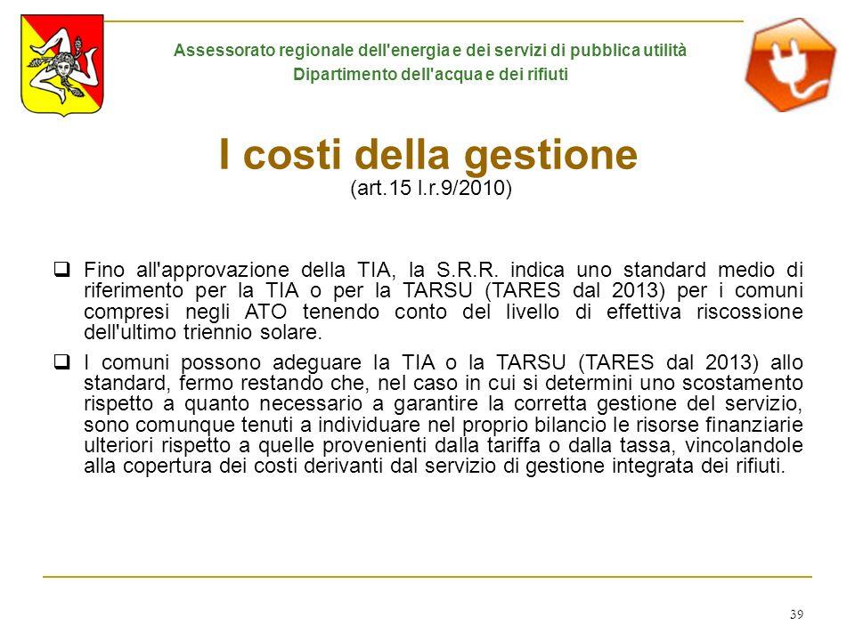 39 I costi della gestione (art.15 l.r.9/2010) Fino all'approvazione della TIA, la S.R.R. indica uno standard medio di riferimento per la TIA o per la
