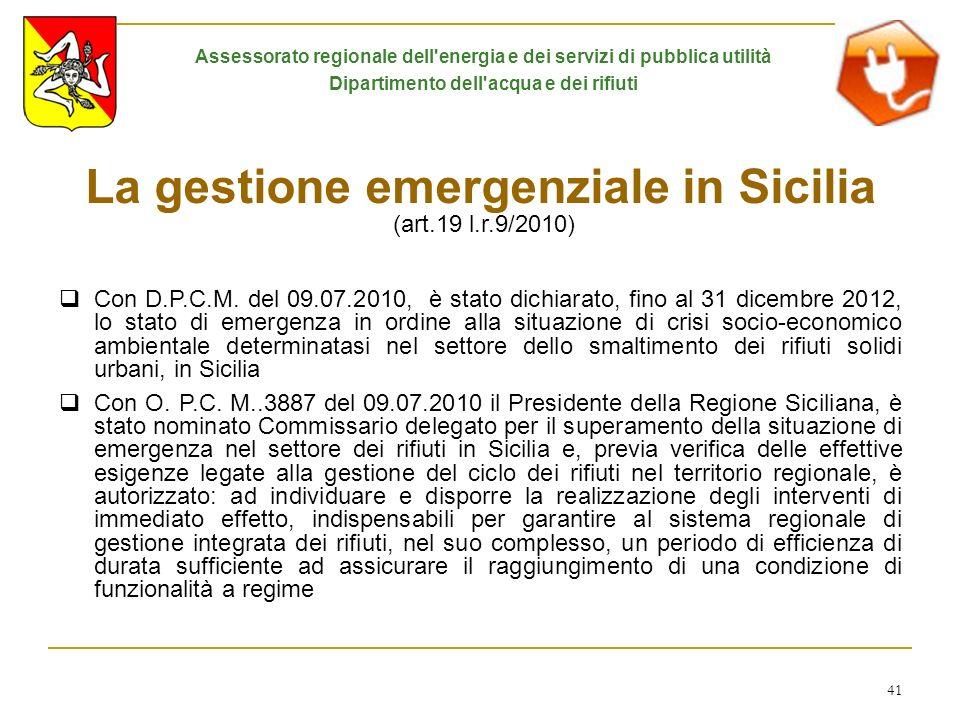 41 La gestione emergenziale in Sicilia (art.19 l.r.9/2010) Con D.P.C.M. del 09.07.2010, è stato dichiarato, fino al 31 dicembre 2012, lo stato di emer
