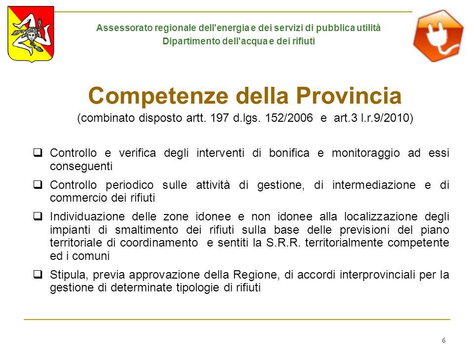 6 Competenze della Provincia (combinato disposto artt. 197 d.lgs. 152/2006 e art.3 l.r.9/2010) Controllo e verifica degli interventi di bonifica e mon