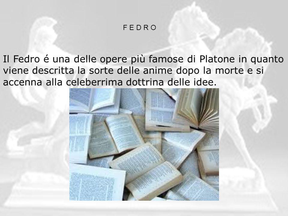 Il Fedro é una delle opere più famose di Platone in quanto viene descritta la sorte delle anime dopo la morte e si accenna alla celeberrima dottrina d