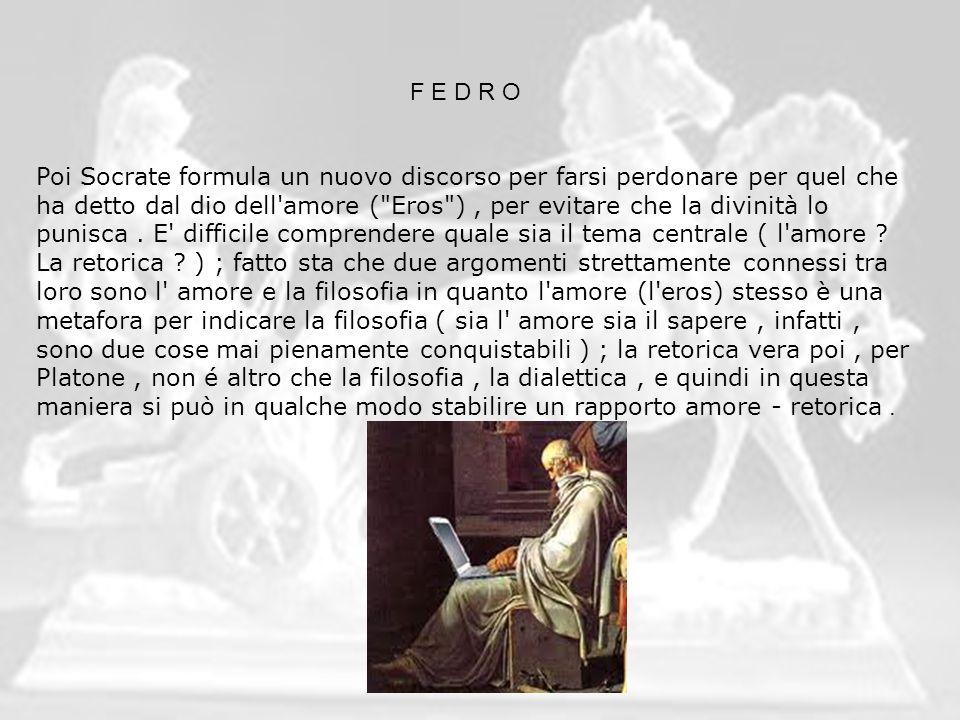 F E D R O Un mito molto interessante è quello della biga alata : Platone tratta qui un argomento non pienamente raggiungibile con la ragione, anche se il nucleo è alquanto razionale : racconta dell esistenza dell anima e dell incarnazione.