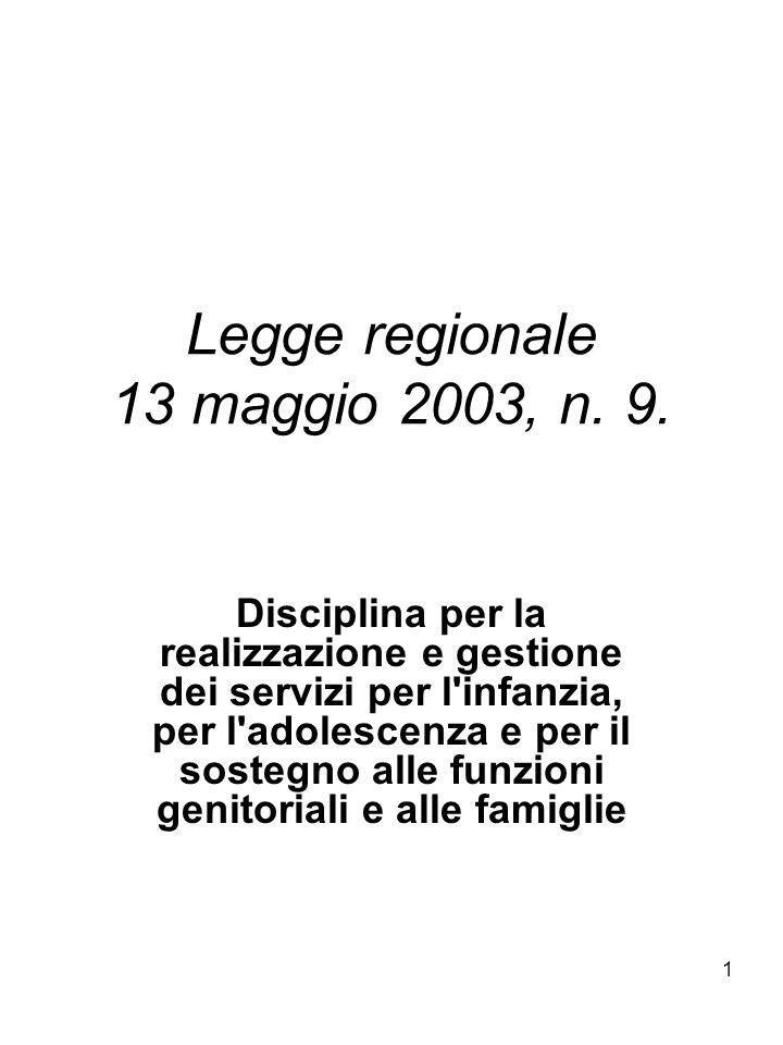 1 Legge regionale 13 maggio 2003, n. 9. Disciplina per la realizzazione e gestione dei servizi per l'infanzia, per l'adolescenza e per il sostegno all