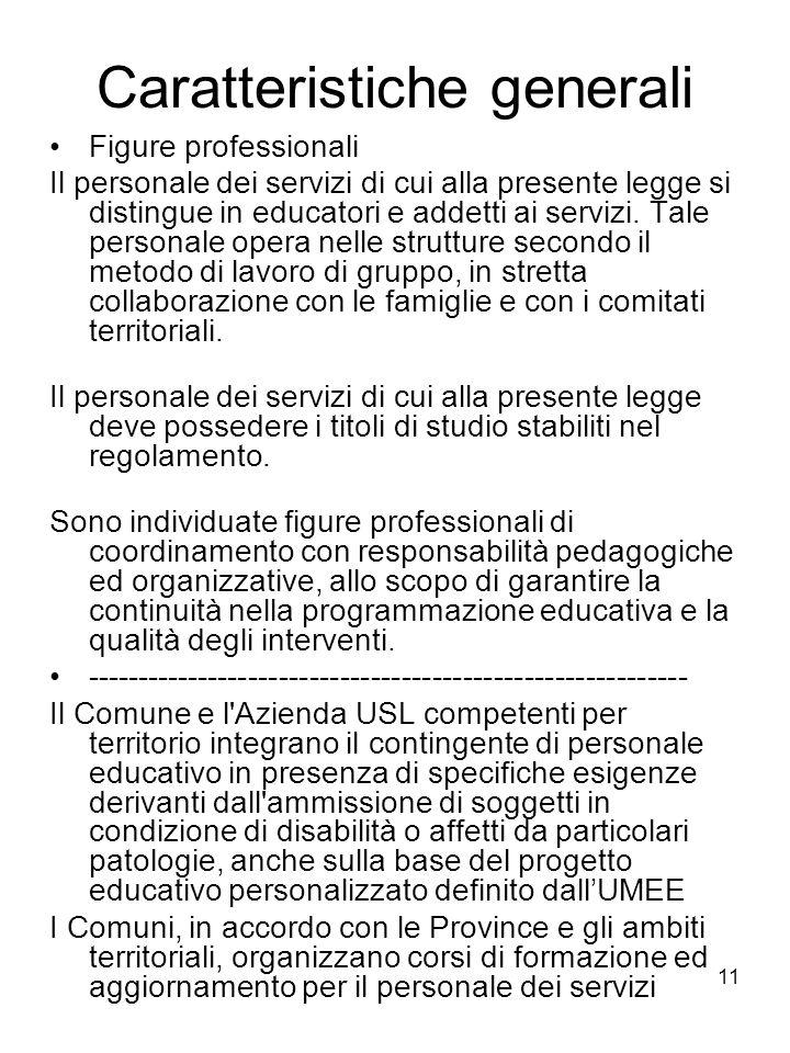 11 Caratteristiche generali Figure professionali Il personale dei servizi di cui alla presente legge si distingue in educatori e addetti ai servizi. T