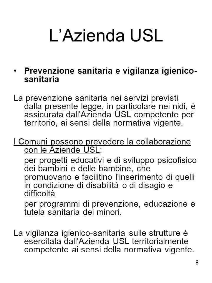 8 LAzienda USL Prevenzione sanitaria e vigilanza igienico- sanitaria La prevenzione sanitaria nei servizi previsti dalla presente legge, in particolar