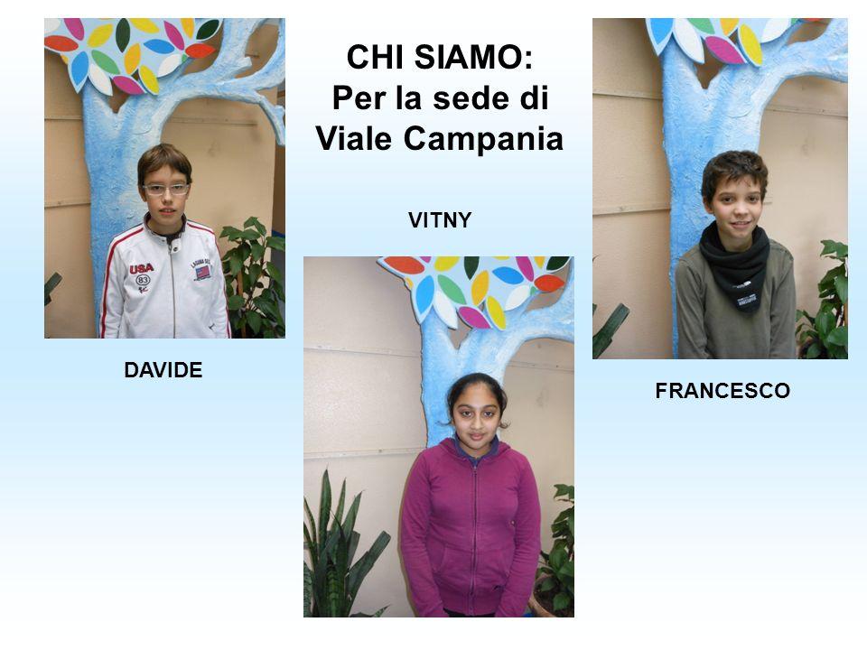 CHI SIAMO: Per la sede di Viale Campania DAVIDE VITNY FRANCESCO