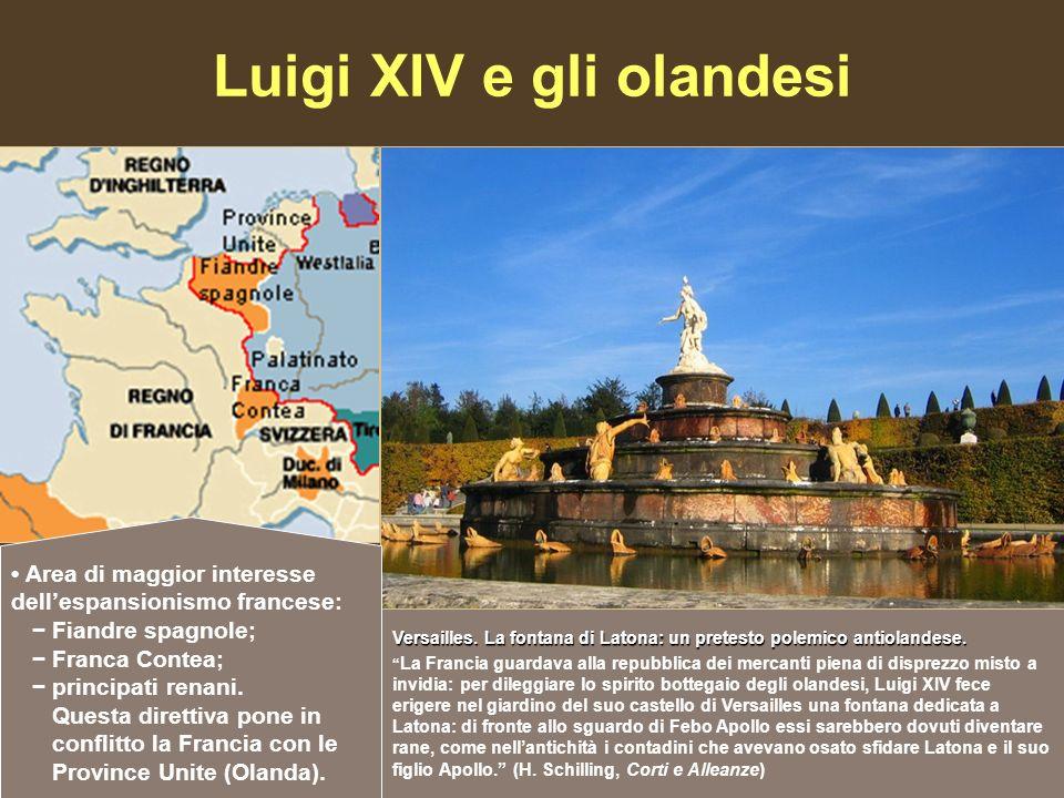 Luigi XIV e gli olandesi Versailles. La fontana di Latona: un pretesto polemico antiolandese. La Francia guardava alla repubblica dei mercanti piena d