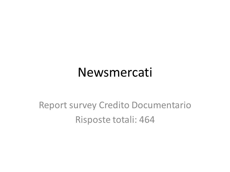 Newsmercati Report survey Credito Documentario Risposte totali: 464