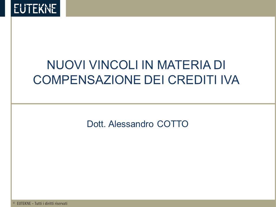 NUOVI VINCOLI IN MATERIA DI COMPENSAZIONE DEI CREDITI IVA Dott. Alessandro COTTO