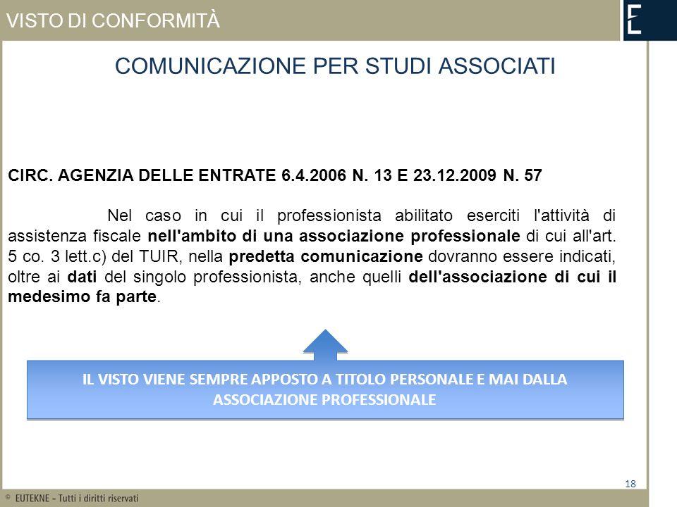 VISTO DI CONFORMITÀ 18 COMUNICAZIONE PER STUDI ASSOCIATI CIRC. AGENZIA DELLE ENTRATE 6.4.2006 N. 13 E 23.12.2009 N. 57 Nel caso in cui il professionis