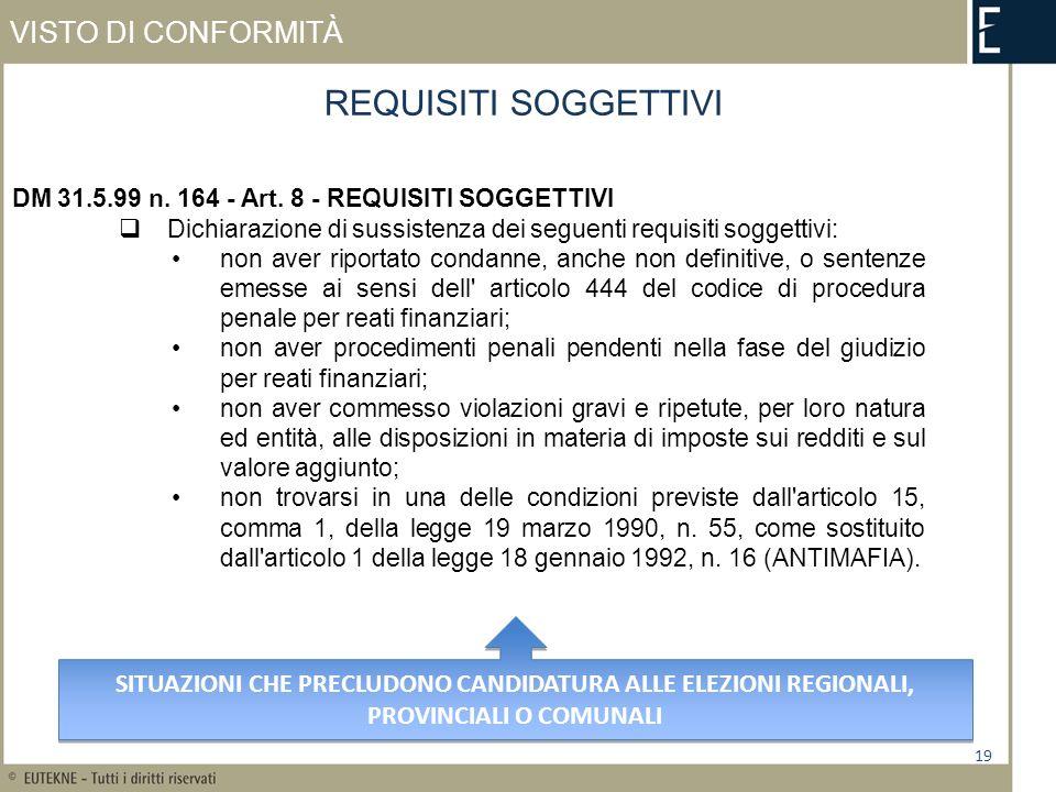 VISTO DI CONFORMITÀ 19 REQUISITI SOGGETTIVI DM 31.5.99 n. 164 - Art. 8 - REQUISITI SOGGETTIVI Dichiarazione di sussistenza dei seguenti requisiti sogg