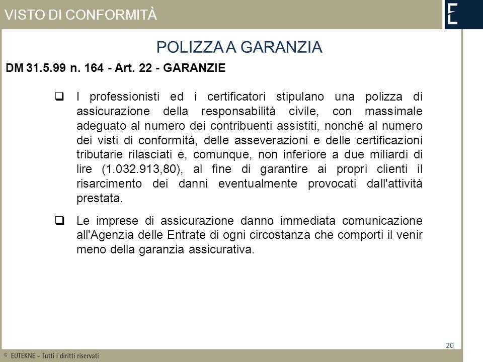 VISTO DI CONFORMITÀ 20 POLIZZA A GARANZIA DM 31.5.99 n. 164 - Art. 22 - GARANZIE I professionisti ed i certificatori stipulano una polizza di assicura