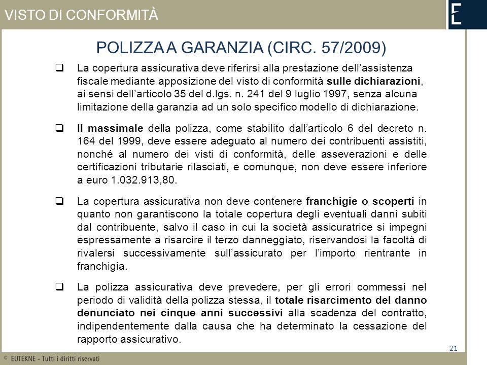 VISTO DI CONFORMITÀ 21 POLIZZA A GARANZIA (CIRC. 57/2009) La copertura assicurativa deve riferirsi alla prestazione dellassistenza fiscale mediante ap