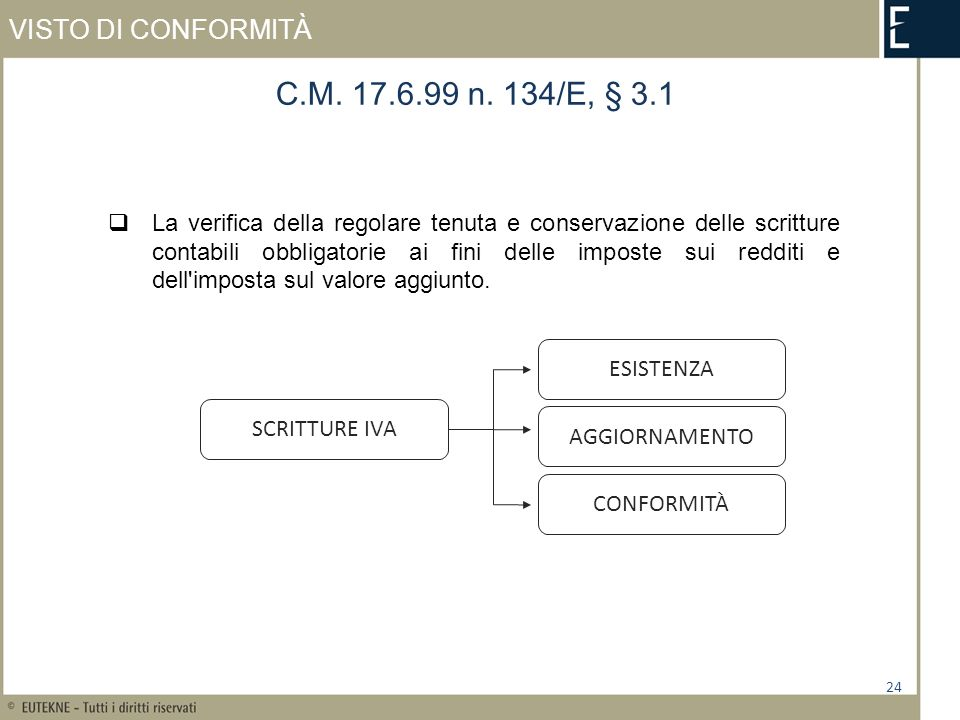 VISTO DI CONFORMITÀ 24 C.M. 17.6.99 n. 134/E, § 3.1 La verifica della regolare tenuta e conservazione delle scritture contabili obbligatorie ai fini d