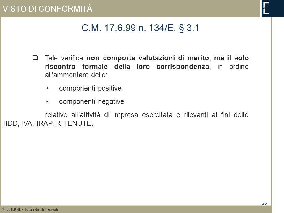VISTO DI CONFORMITÀ 26 C.M. 17.6.99 n. 134/E, § 3.1 Tale verifica non comporta valutazioni di merito, ma il solo riscontro formale della loro corrispo
