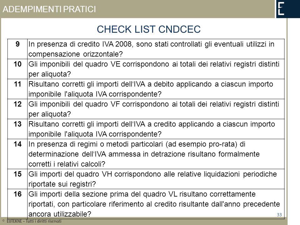 ADEMPIMENTI PRATICI 33 CHECK LIST CNDCEC 9 In presenza di credito IVA 2008, sono stati controllati gli eventuali utilizzi in compensazione orizzontale