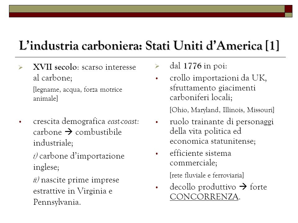 Lindustria carboniera: Stati Uniti dAmerica [1] XVII secolo : scarso interesse al carbone; [legname, acqua, forza motrice animale] crescita demografic