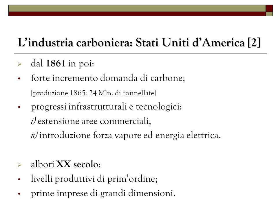 Lindustria carboniera: Stati Uniti dAmerica [2] dal 1861 in poi: forte incremento domanda di carbone; [produzione 1865: 24 Mln. di tonnellate] progres