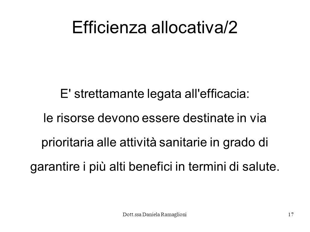 Dott.ssa Daniela Ramaglioni17 Efficienza allocativa/2 E' strettamante legata all'efficacia: le risorse devono essere destinate in via prioritaria alle