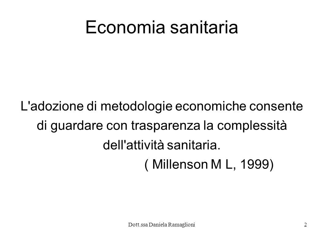 Dott.ssa Daniela Ramaglioni2 Economia sanitaria L'adozione di metodologie economiche consente di guardare con trasparenza la complessità dell'attività
