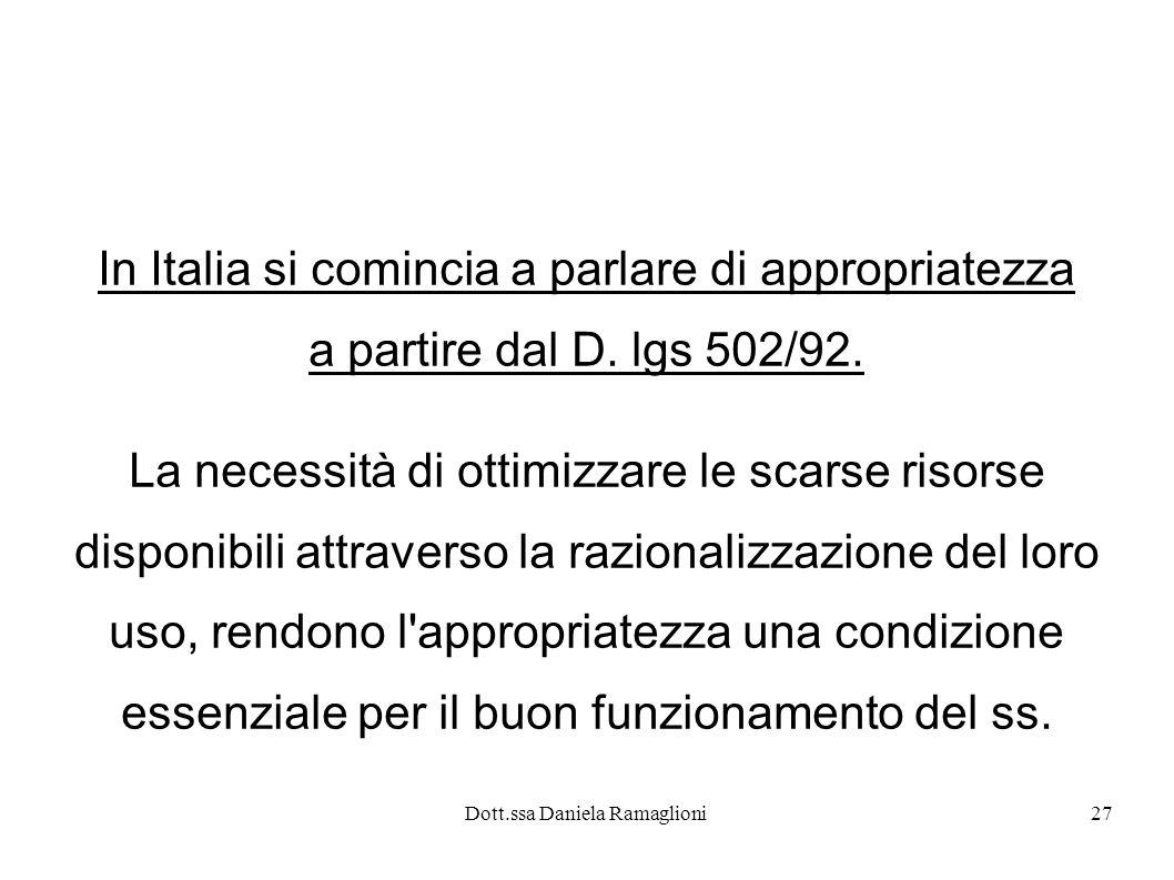 Dott.ssa Daniela Ramaglioni27 In Italia si comincia a parlare di appropriatezza a partire dal D. lgs 502/92. La necessità di ottimizzare le scarse ris
