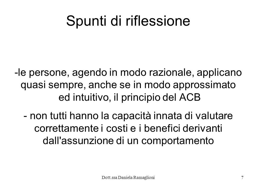 Dott.ssa Daniela Ramaglioni7 Spunti di riflessione -le persone, agendo in modo razionale, applicano quasi sempre, anche se in modo approssimato ed int