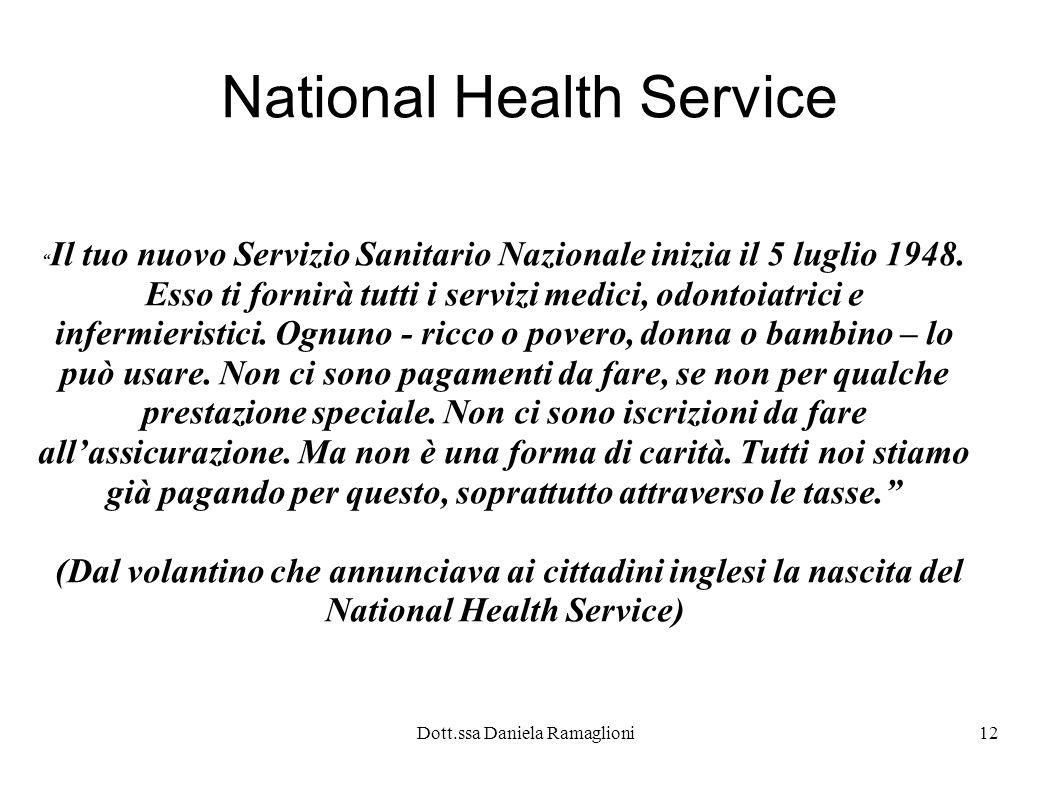 Dott.ssa Daniela Ramaglioni12 National Health Service Il tuo nuovo Servizio Sanitario Nazionale inizia il 5 luglio 1948. Esso ti fornirà tutti i servi