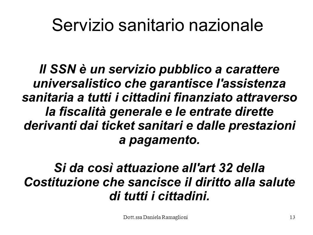 Dott.ssa Daniela Ramaglioni13 Servizio sanitario nazionale Il SSN è un servizio pubblico a carattere universalistico che garantisce l'assistenza sanit
