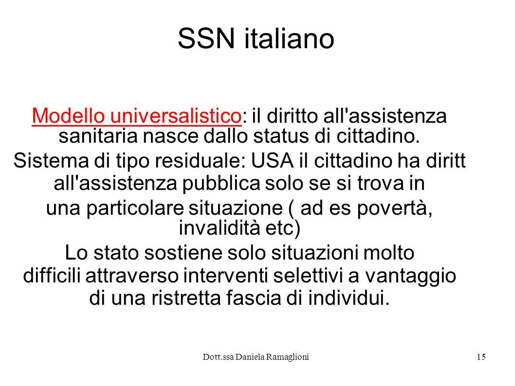 Dott.ssa Daniela Ramaglioni15 SSN italiano Modello universalistico: il diritto all'assistenza sanitaria nasce dallo status di cittadino. Sistema di ti