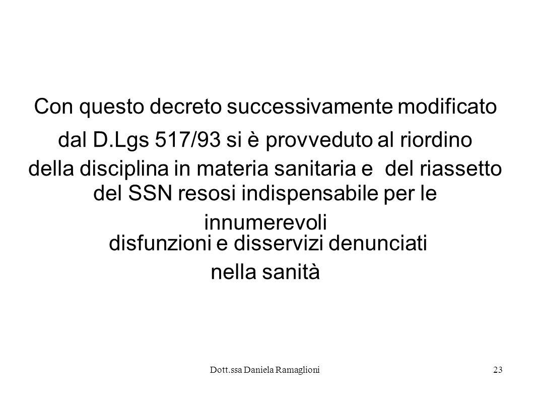 Dott.ssa Daniela Ramaglioni23 Con questo decreto successivamente modificato dal D.Lgs 517/93 si è provveduto al riordino della disciplina in materia s