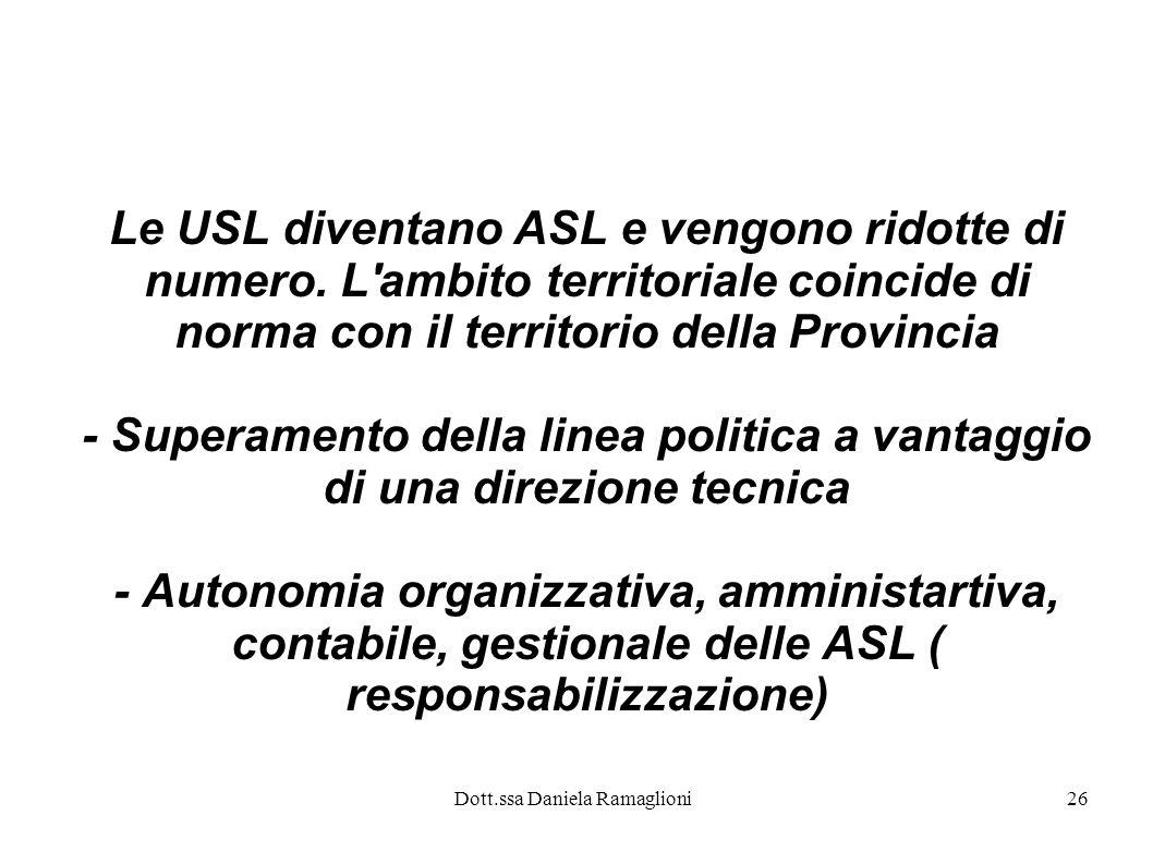 Dott.ssa Daniela Ramaglioni26 Le USL diventano ASL e vengono ridotte di numero. L'ambito territoriale coincide di norma con il territorio della Provin