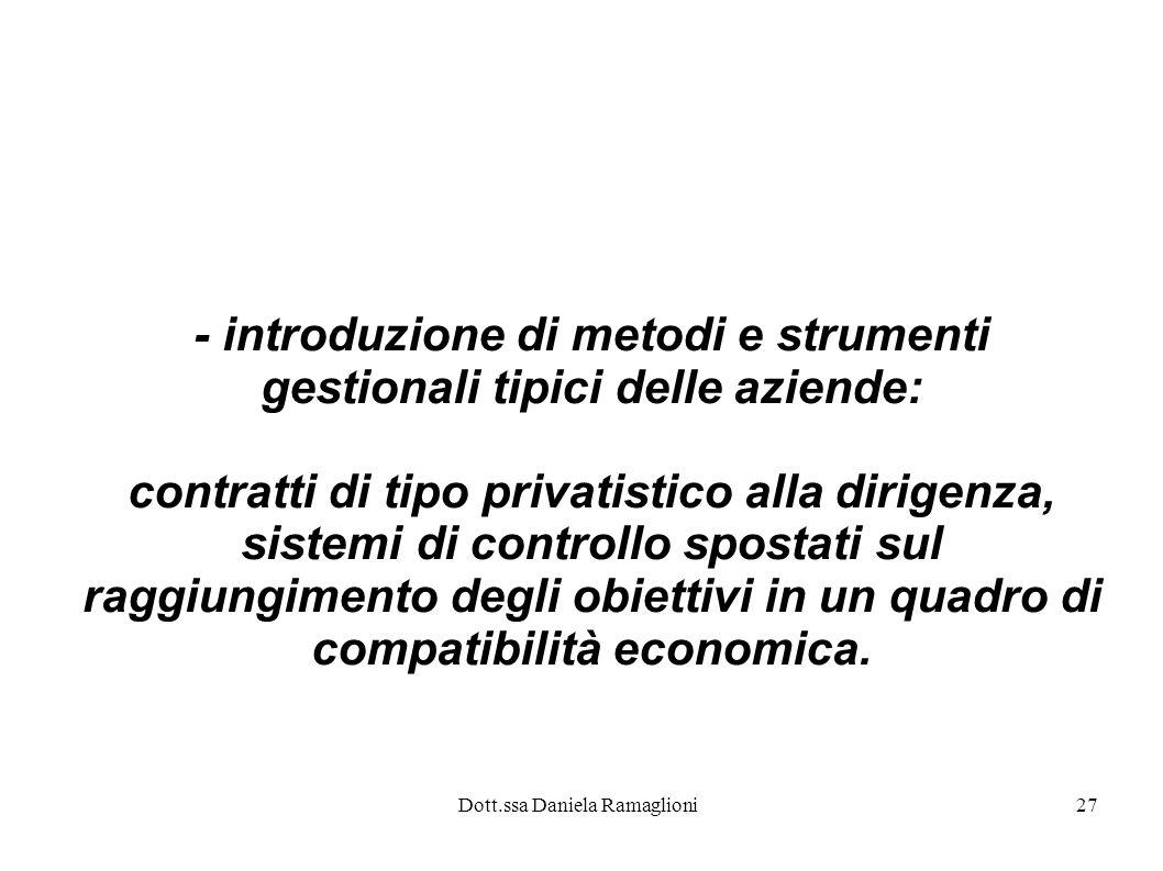 Dott.ssa Daniela Ramaglioni27 - introduzione di metodi e strumenti gestionali tipici delle aziende: contratti di tipo privatistico alla dirigenza, sis