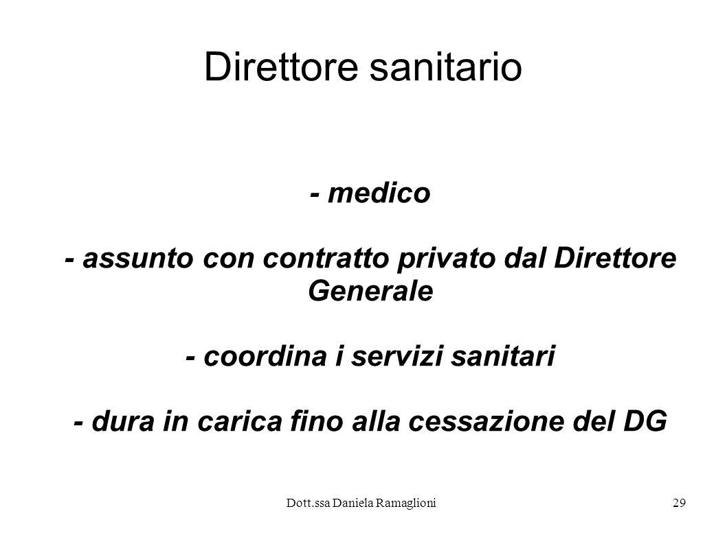 Dott.ssa Daniela Ramaglioni29 Direttore sanitario - medico - assunto con contratto privato dal Direttore Generale - coordina i servizi sanitari - dura